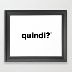 QUINDI? Framed Art Print