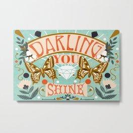 Darling You Shine Metal Print