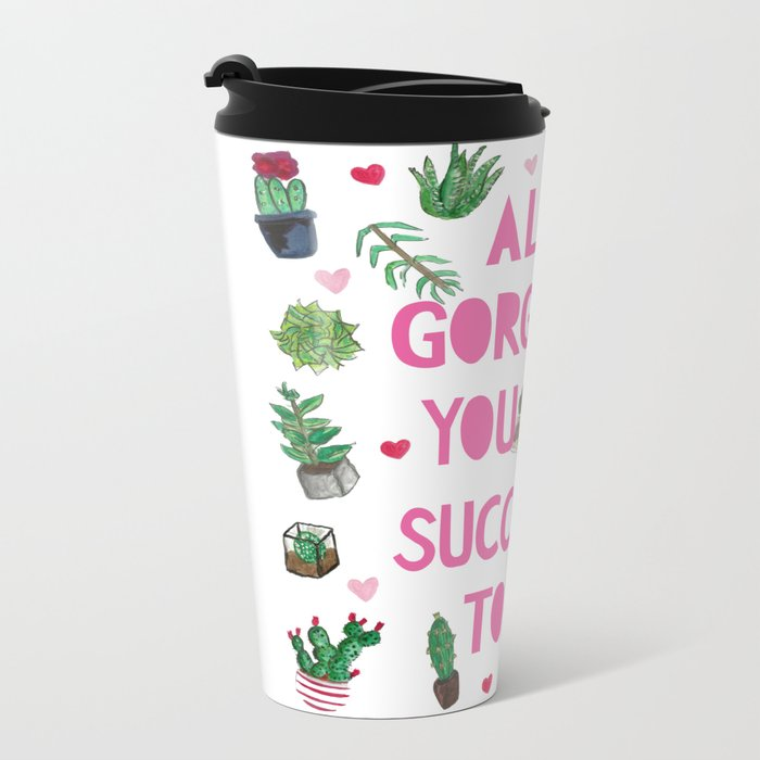 Aloe Gorgeous You Look Succulent Today Metal Travel Mug