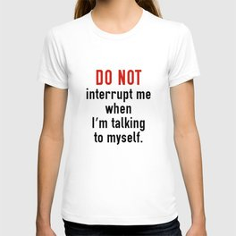 Do Not Interrupt Me T-shirt