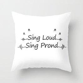 Sing Loud Sing Proud Throw Pillow