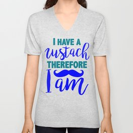 I have a mustache, therefore I am 1 Unisex V-Neck