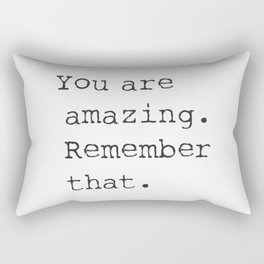 You are amazing. Remember that. Rectangular Pillow