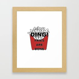 Fries Are Done Framed Art Print
