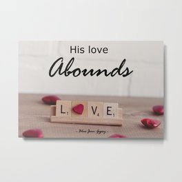 His Love Abounds Metal Print
