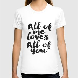 Love Quote All Of Me Loves All Of You Anniversary Gift For Him For Her Wall Quote Quote Print Art T-shirt