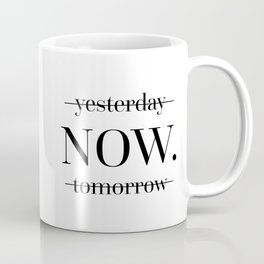 NOW Motivational Quote Coffee Mug