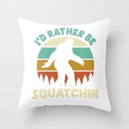 I'd rather be squatchin - Bigfoot Throw Pillow