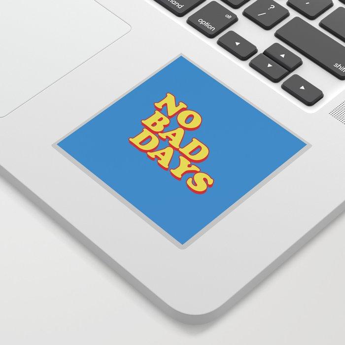 NO BAD DAYS Sticker