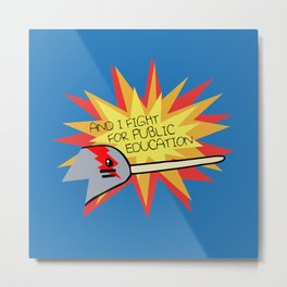 I Fight For Public Education (Narwhal) Metal Print