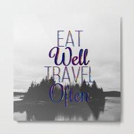 Eat Well // Travel Often  Metal Print