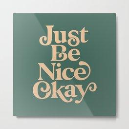 Just Be Nice Okay green and gold Metal Print