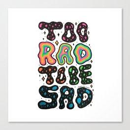 Too Rad To Be Sad Canvas Print
