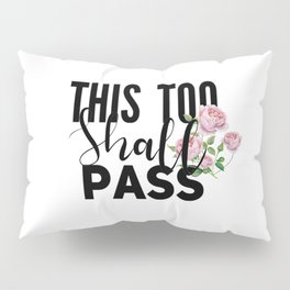 This too shall pass.Positive quote  Pillow Sham