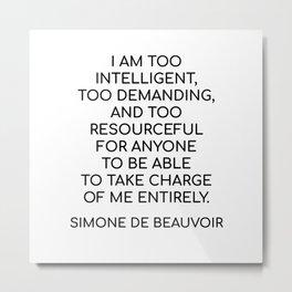 Simone de Beauvoir - I AM TOO INTELLIGENT Metal Print