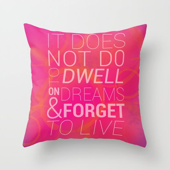 IT DOES NOT DO TO DWELL ON DREAMS AND FORGET TO LIVE Throw Pillow