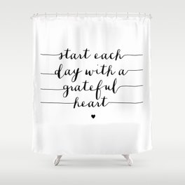 Start Each Day With a Grateful Heart black and white monochrome typography poster design Shower Curtain