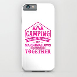 Camping Where Friends And Marshmallows Get Toasted Together mag iPhone Case