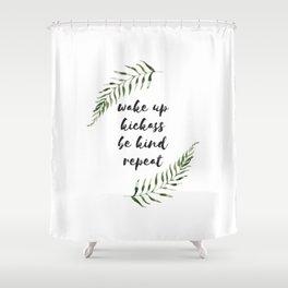 wake up kickass be kind repeat Shower Curtain