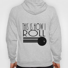 This Is How I Roll Bowling Sport Graphic Hoody