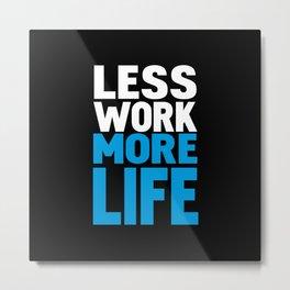 Less work more life Metal Print
