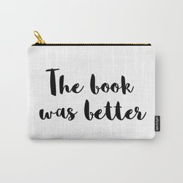 The Book Was Better Carry-All Pouch
