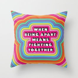 When Being Apart Means Fighting Together Throw Pillow