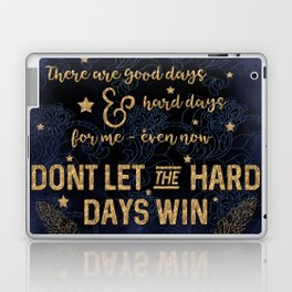 Dont let the hard days win Laptop & iPad Skin