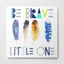 Feather Be Brave Little One Metal Print