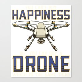 Buy a Drone Its The Same Thing As Buying Happiness Canvas Print