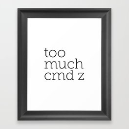 Too much cmd z. For all those mac users always hitting these keys. Framed Art Print