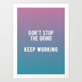 Inspirational - Don't Stop The Grind Art Print