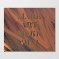 MAKE ART | MAKE OUT Canvas Print
