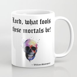 Lord What Fools These Mortals Be Coffee Mug