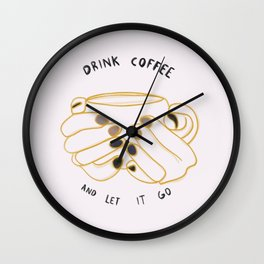 Drink A Coffee and Let It Go Wall Clock