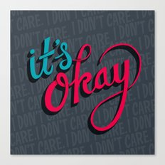 It's okay, I don't care. Canvas Print