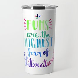 Puns Are the Highest Form of Literature Travel Mug