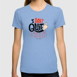 I Don't Quit, I Ruin the Game for Everyone. T-shirt