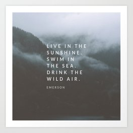 Live in the sunshine. Swim in the sea. Drink the wild air. Art Print
