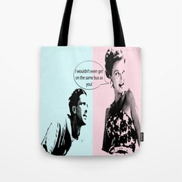 I Wouldn't Even Get On The Same Bus As You! Tote Bag