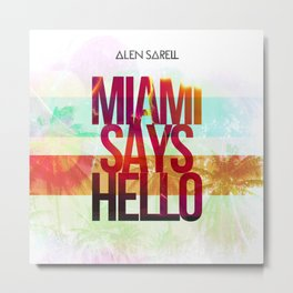 Alen Sarell ( MIAMI SAYS HELLO ) Metal Print