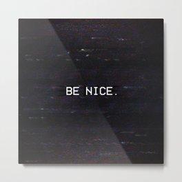 BE NICE. Metal Print