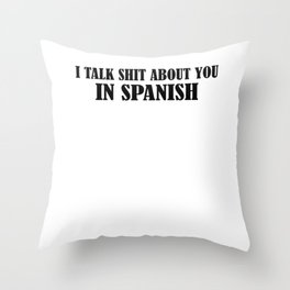 I Talk Shit About You In Spanish Throw Pillow