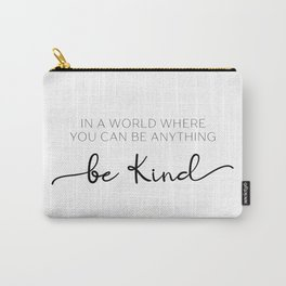 Be Kind, In a World Where You Can Be Anything Be Kind Carry-All Pouch