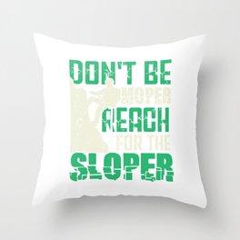 Don't Be Moper Reach For The Sloper Throw Pillow
