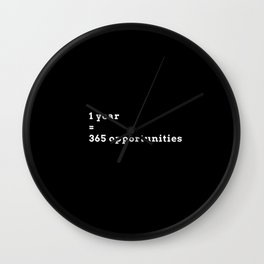 1 year=365 opportunities_bw Wall Clock