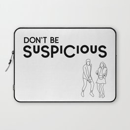 Don't Be Suspicious Laptop Sleeve