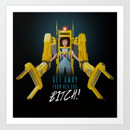 Get Away From Her You BITCH! Art Print
