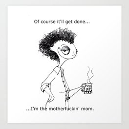 Of course it'll get done... Art Print
