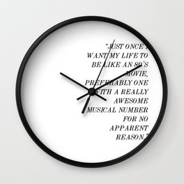 """Just once I want my life to be like an 80's movie"" Wall Clock"